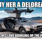 Give her a Delorean…