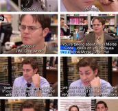 I miss this. Dwight's endless torture…
