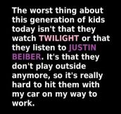 Worst thing about this generation…