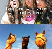 Being weird with friends…