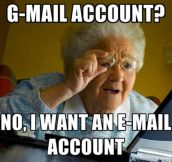 My grandma wanted an email account, not a G-mail account…