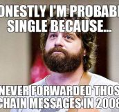 That's the reason I'm single…