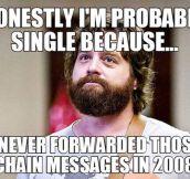 That's the reason I'm single…