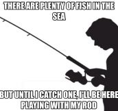 Fishing is just like my life