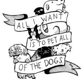 Pet all dogs…