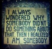 You're somebody…