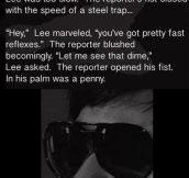 Bruce Lee was the man…