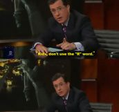 Colbert on the 'r' word…