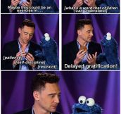 Tom Hiddleston and Cookie Monster, best couple ever…