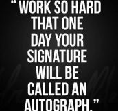 Work hard til that day…