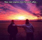True bro love…