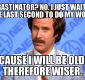 In response to people complaining about my procrastination…