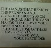 Please do not put cigarette butts in the urinals, it makes them soggy and hard to relight…