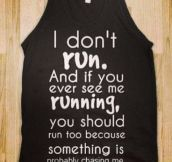 If you see me running…