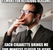 When people ask why I smoke…