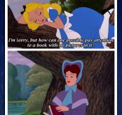 Getting real tired, Alice…