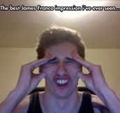Probably the best James Franco impression ever…