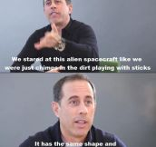 Jerry Seinfeld knows the drill…