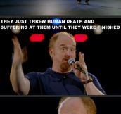 Louis C. K. on the great feats of human history…