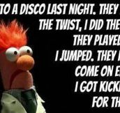 I don't remember Beaker saying that…
