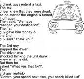 3 drunk guys entered a taxi…