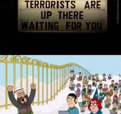 Don't die a terrorist, virgins are up there waiting for you!
