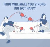 Pride Will Make You Strong, But Not Happy