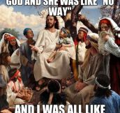 And Jesus Was Like