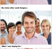 MY LASIK EXPECTATIONS WERE NOT SO ACCURATE.