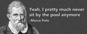 Marco Polo Had It Rough