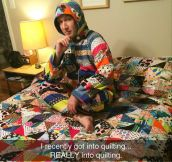 Warning: Quilting Is The Gateway Into Harder Textiles