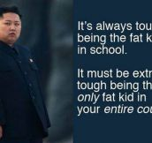 It's Tough To Be Kim Jung Un