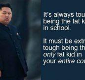 It's Tough To Be Kim Jung Un