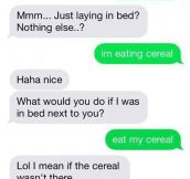 I'm Super Cereal Right Now