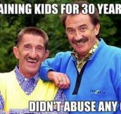 Good guys.The Chuckle Brothers