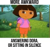 Well Dora, This Is Awkward