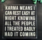 That's Exactly What Karma Is