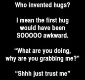 The Invention Of The Hug