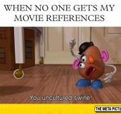 Every Time I Make A Movie Reference And People Look Confused