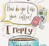 So How Do You Take Your Coffee?
