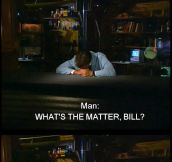 Hey Bill, What's The Matter?