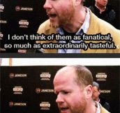 Joss Whedon's Thoughts About His Fans
