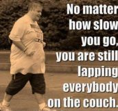 It Doesn't Matter If You're Slow