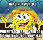 Suddenly Education Would Improve Dramatically