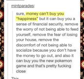 Sure, Money Can't Buy You Happiness