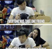 Everyone Has That One Awful Friend