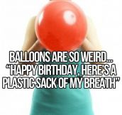 Balloons Are Really Weird