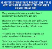 Man Kept Insisting His Wife Wouldn't Like It If He Went With Her To Her House. But She Never Knew He Meant This.