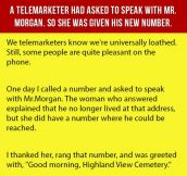A Telemarketer Had Asked To Speak With Mr. Morgan. So She Was Given His New Number.