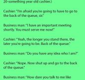 """""""Do You Have Any Idea Who I Am?"""" Said The Rich Man When The Cashier Refused To Serve Him. What Followed Next Is Just Priceless."""